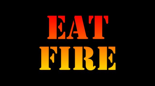 EAT FIRE